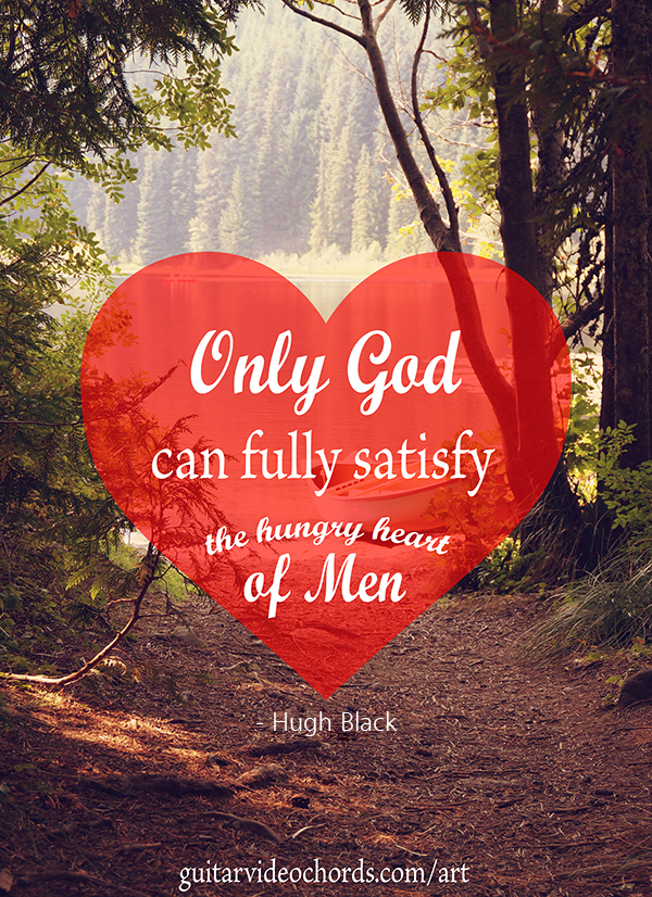 - Hugh Black Only God can fully satisfy Encouraging Art Pictures, Images, Inspirational
